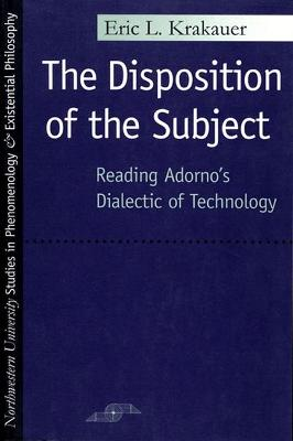 The Disposition of the Subject Reading Adorno's Dialectic of Technology by Eric L. Krakauer
