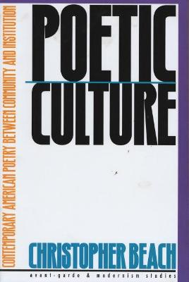 Poetic Culture Contemporary American Poetry between Community and Institution by Christopher Beach