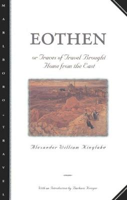 Eothen Traces of Travel Brought Home from the East by A.W. Kinglake