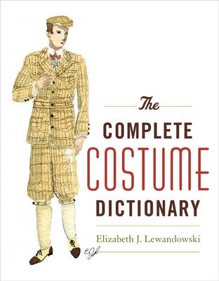 The Complete Costume Dictionary by Elizabeth J. Lewandowski