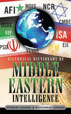 Historical Dictionary of Middle Eastern Intelligence by Ephraim Kahana, Muhammad Suwaed
