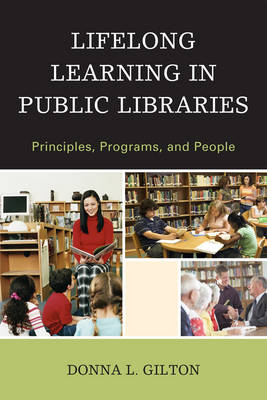Lifelong Learning in Public Libraries Principles, Programs, and People by Donna L. Gilton