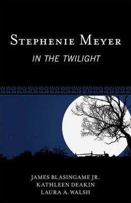 Stephenie Meyer In the Twilight by James, Jr. Blasingame, Laura A. Walsh, Kathleen Deakin