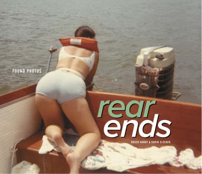 Rear Ends: Found Photos by Roger Handy, Karin Elsener