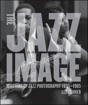 Jazz Image: Masters of Jazz Photography by Lee Tanner