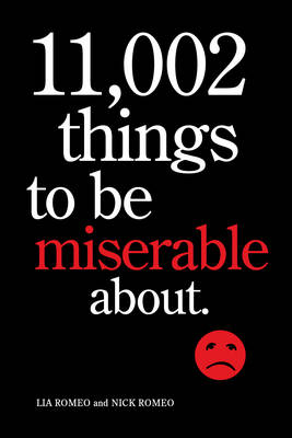 11,002 Things to be Miserable About: Satirical Not-So-HappyBook by Lia Romeo