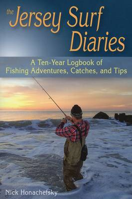 Jersey Surf Diaries A Ten-Year Logbook of Fishing Adventures, Catches, and Tips by Nick Honachefsky