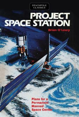 Project Space Station Plans for a Permanent Manned Space Station by Brian O'Leary