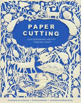 Paper Cutting Conemporary Artists, Timeless Craft by Laura Heyenga, Rob Ryan, Natalie Avella
