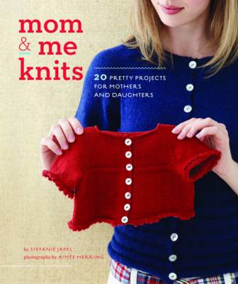 Mom and Me Knits by Stefanie Japel