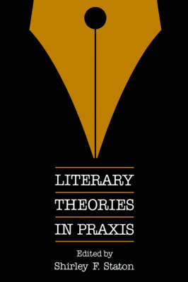 Literary Theories in Praxis by Shirley F. Staton