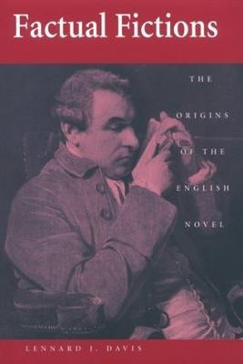 Factual Fictions The Origins of the English Novel by Lennard J. Davis