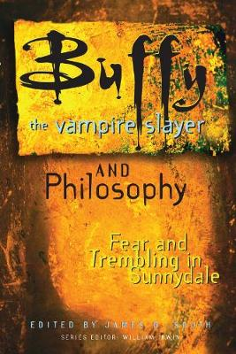 Buffy the Vampire Slayer and Philosophy Fear and Trembling in Sunnydale by James B. South
