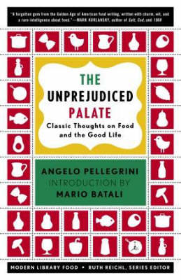 The Unprejudiced Palate Classic Thoughts on Food and the Good Life by Angelo Pellegrini, Mario Batali