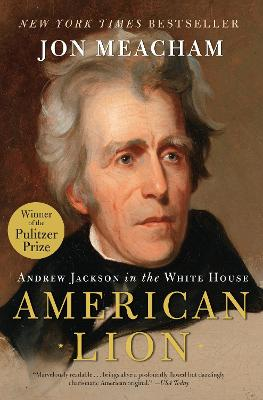 American Lion Andrew Jackson in the White House by John Meacham