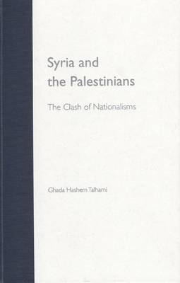 Syria and the Palestinians The Clash of Nationalisms by Ghada Hashem Talhami