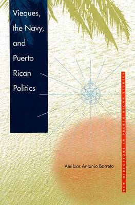 Vieques, the Navy and Puerto Rican Politics by Amilcar Antonio Barreto