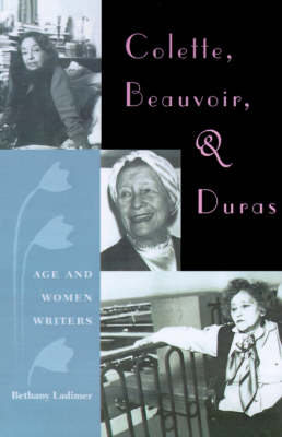 Colette, Beauvoir and Duras by Bethany Ladimer