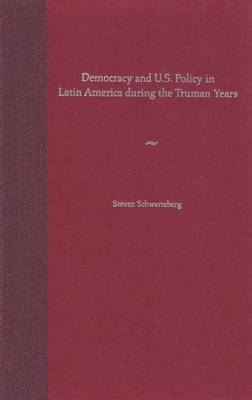 Democracy and U.S. Policy in Latin America during the Truman Years by