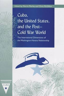 Cuba, the United States, and the Post-cold War World The International Dimensions of the Washington-Havana Relationship by