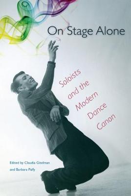 On Stage Alone Soloists and the Modern Dance Canon by Claudia Gitelman