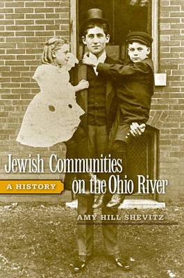 Jewish Communities on the Ohio River A History by Amy Hill Shevitz