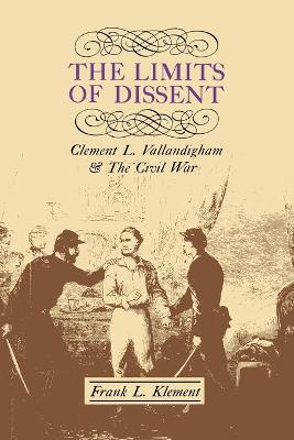 The Limits of Dissent Clement L. Vallandigham and the Civil War by Frank L. Klement