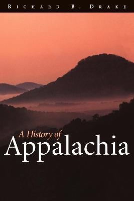 A History of Appalachia by Richard B. Drake