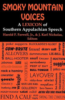 Smoky Mountain Voices A Lexicon of Southern Appalachian Speech Based on the Research of Horace Kephart by Harold F. Farwell