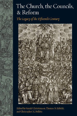 The Church, the Councils, and Reform The Legacy of the Fifteenth Century by Professor Gerald Christianson