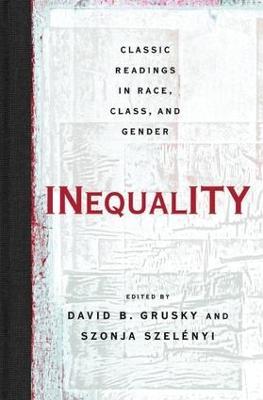Inequality Classic Readings in Race, Class, and Gender by David B. Grusky, Szonja Szeleny