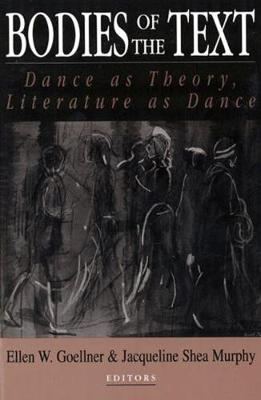 Bodies of the Text Dance as Theory, Literature as Dance by Ellen W. Goellner, Ellen W. Goellner, Jacqueline Shea Murphy