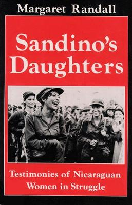 Sandino's Daughters Testimonies of Nicaraguan Women in Struggle by Margaret Randall