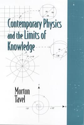 Contemporary Physics and the Limits of Knowledge by Morton Tavel