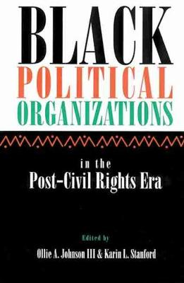 Black Political Organizations in the Post-Civil Rights Era by Ollie A., III Johnson