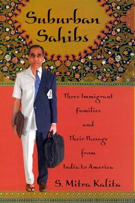 Suburban Sahibs Three Immigrant Families and Their Passage from India to America by S. Mitra Kalita