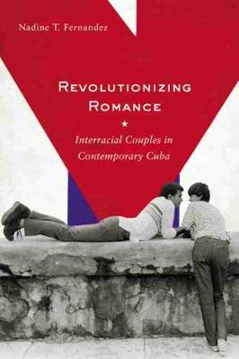Revolutionizing Romance Interracial Couples in Contemporary Cuba by