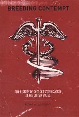 Breeding Contempt The History of Coerced Sterilization in the United States by