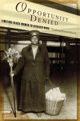 Opportunity Denied Limiting Black Women to Devalued Work by Enobong Hannah Branch