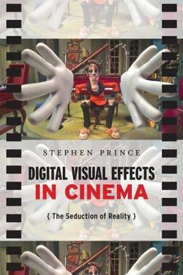Digital Visual Effects In Cinema The Seduction of Reality by Stephen Prince