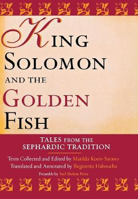 King Solomon and the Golden Fish Tales from the Sephardic Tradition by Matilda Koen-Sarano