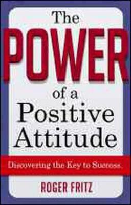The Power of A Positive Attitude. Your Road to Success. Your Road to Success by Roger Fritz