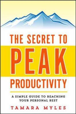 The Secret to Peak Productivity: A Simple Guide to Reaching Your Personal Best A Simple Guide to Reaching Your Personal Best by Tamara Myles