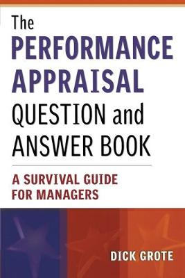 The Performance Appraisal Question and Answer Book A Survival Guide for Managers by Dick Grote
