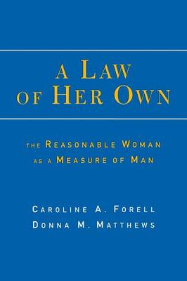 A Law of Her Own The Reasonable Woman as a Measure of Man by Caroline A. Forell, Donna M. Matthews