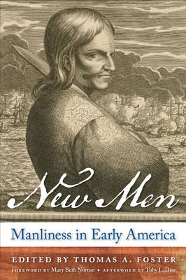 New Men Manliness in Early America by Mary Beth Norton, Toby L. Ditz