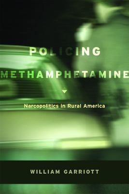 Policing Methamphetamine Narcopolitics in Rural America by William Garriott