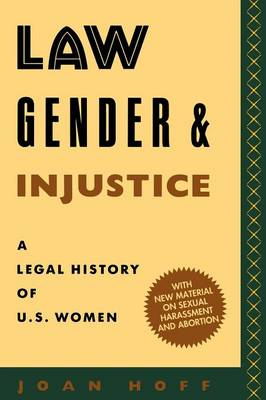 Law, Gender, and Injustice A Legal History of U.S. Women by Joan Hoff