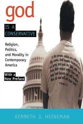 God is a Conservative Religion, Politics, and Morality in Contemporary America by Kenneth J. Heineman