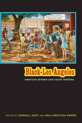 Black Los Angeles American Dreams and Racial Realities by Darnell M. Hunt